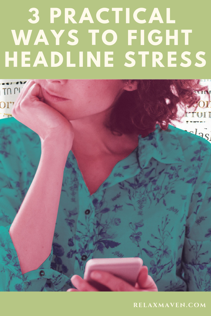 3 Practical Ways To Fight Headline Stress