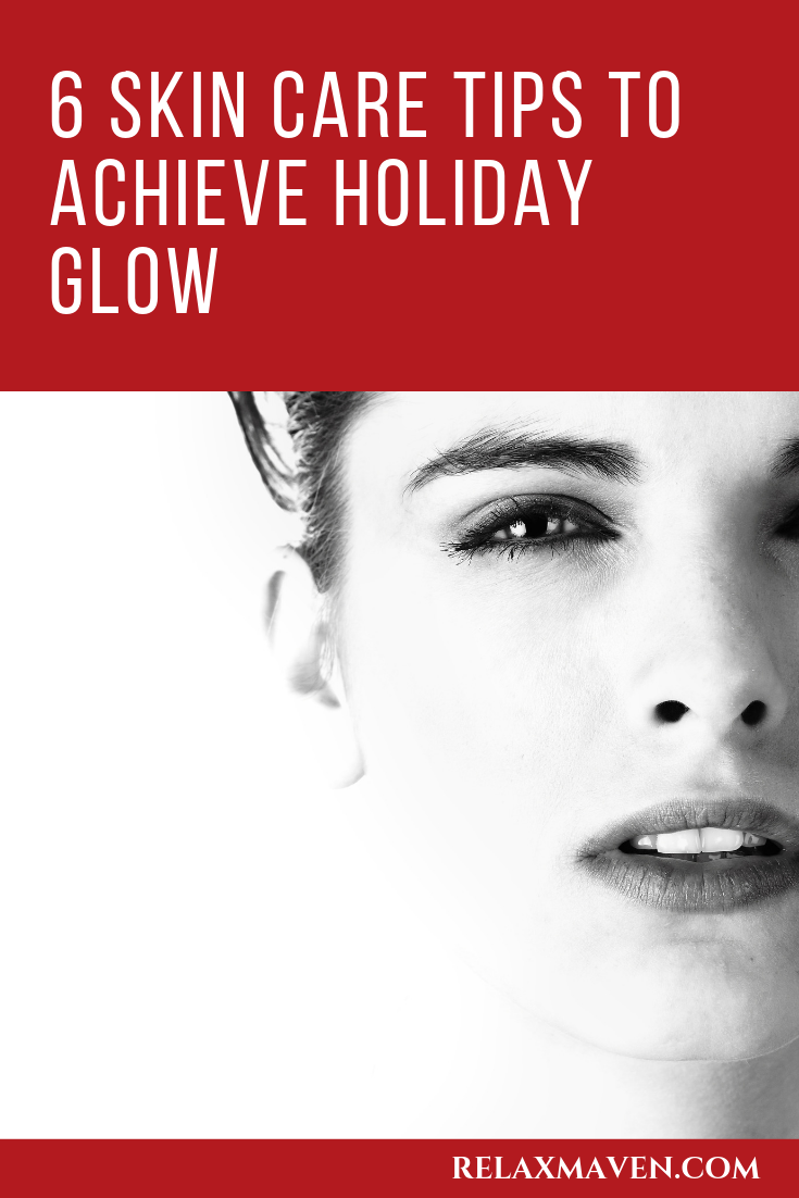 6 Skin Care Tips To Achieve Holiday Glow
