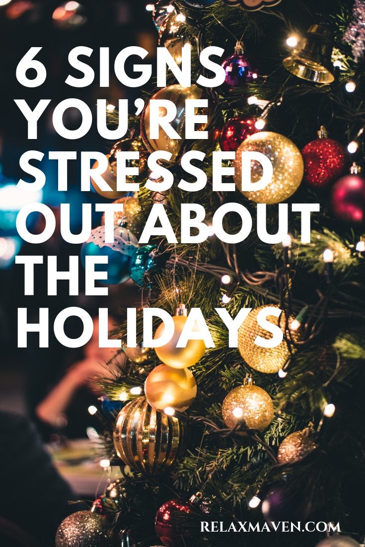 6 Signs You're Stressed Out About The Holidays