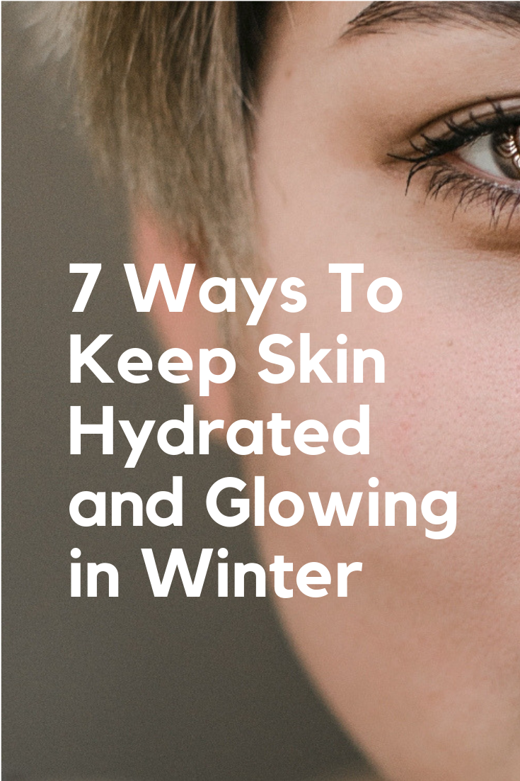 7 Ways To Keep Skin Hydrated and Glowing in Winter