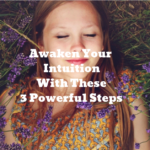 Awaken Your Intuition With These 3 Powerful Steps