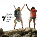 7 Ways To Unleash Abundance in Your Life