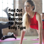 Find Out The Best Exercise For Your Body Type