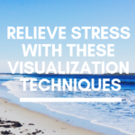 Relieve Stress With These Visualization Techniques