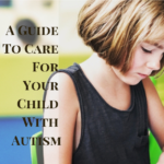 A Guide To Care For Your Child With Autism