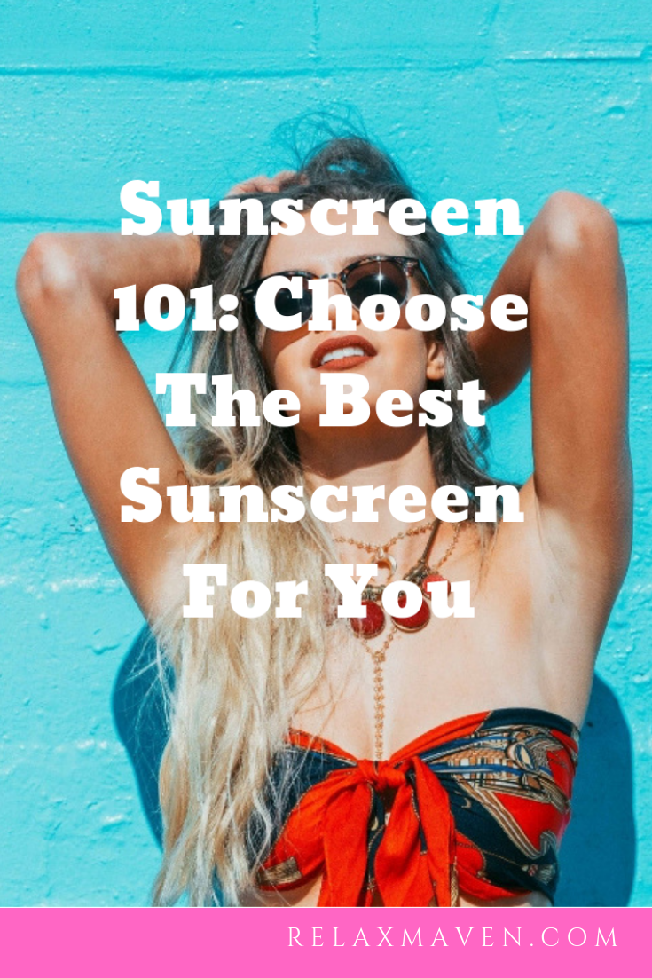 Sunscreen 101: Choose The Best Sunscreen For You