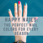 Happy Nails: The Perfect Nail Colors For Every Season