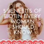 5 Benefits of Biotin Every Woman Should Know