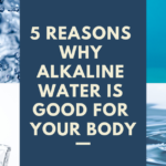 5 Reasons Why Alkaline Water Is Good For Your Body