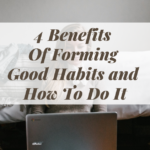 4 Benefits Of Forming Good Habits and How To Do It
