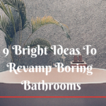 9 Bright Ideas To Revamp Boring Bathrooms