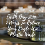 Earth Day 2019: 7 Ways To Reduce Your Single-Use Plastic Waste