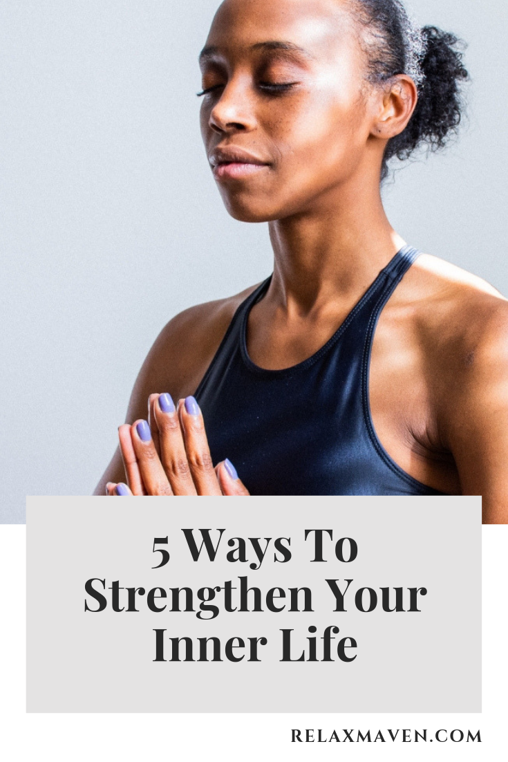 5 Ways To Strengthen Your Inner Life