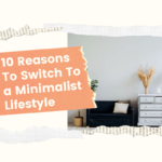 10 Reasons To Switch To a Minimalist Lifestyle