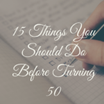15 Things You Should Do Before Turning 50