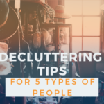 Decluttering Tips For 5 Types of People
