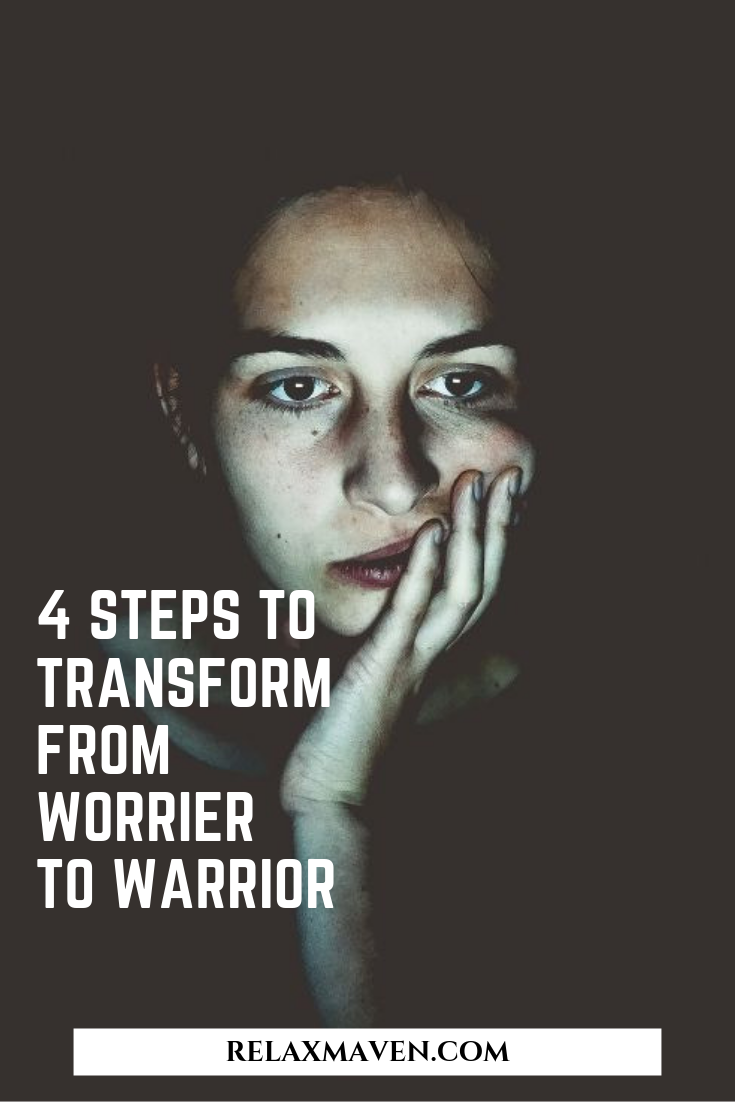 4 Steps To Transform From Worrier To Warrior