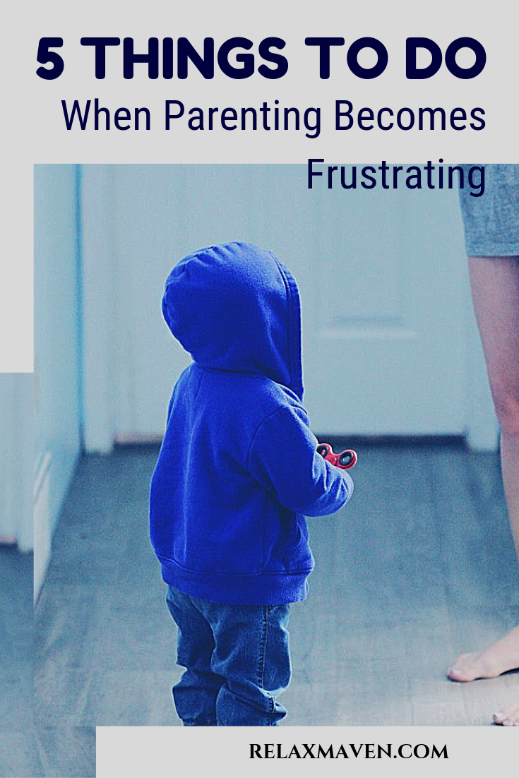 5 Things To Do When Parenting Becomes Frustrating