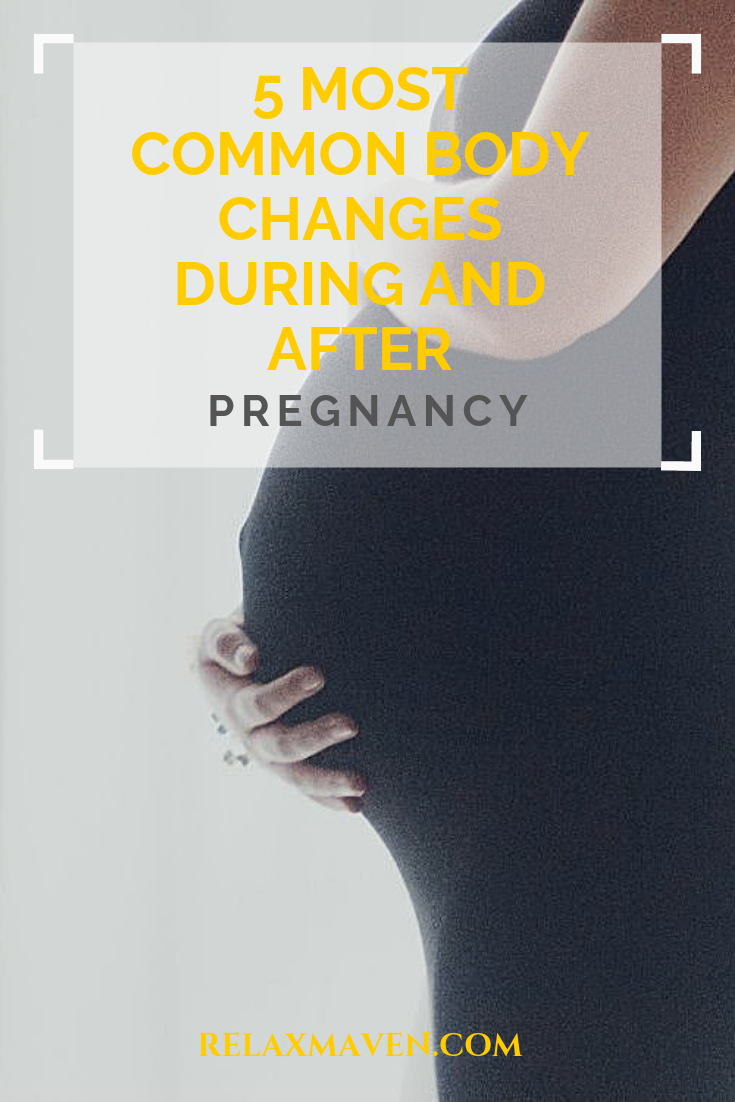 5 Most Common Body Changes During And After Pregnancy