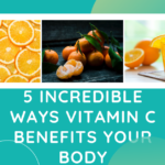 5 Incredible Ways Vitamin C Benefits Your Body