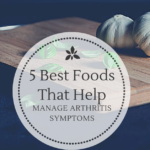 5 Best Foods That Help Manage Arthritis Symptoms