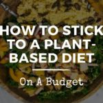 How To Stick To A Plant-Based Diet On A Budget