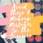 Avoid These 5 Makeup Mistakes In The Summer