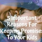 5 Important Reasons For Keeping Promises To Your Kids