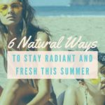 6 Natural Ways To Stay Radiant And Fresh This Summer