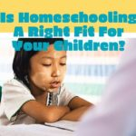 Is Homeschooling A Right Fit For Your Children?